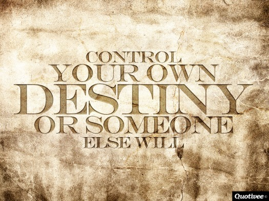 Control-Your-Own-Destiny-or-Someone-Else-Will