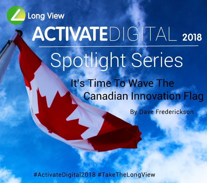 Long View EVP Dave Frederickson Raises The Canadian Innovation Flag